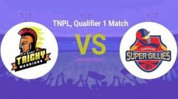Tnpl Qualifier 1 Match Ruby Trichy Warriors To Meet Chepauk Super Gillies Today